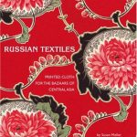 Russian Textiles: Printed Cloth for the Bazaars of Central Asia