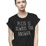 """""""Pizza Is Always The Answer"""" T-Shirt"""